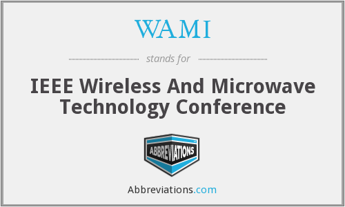 WAMI - IEEE Wireless And Microwave Technology Conference