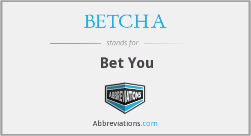 BETCHA - Bet You
