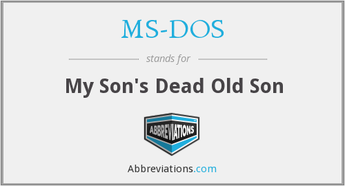 MS-DOS - My Son's Dead Old Son