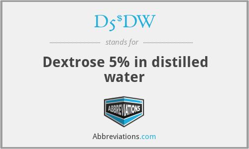 D5%DW - Dextrose 5% in distilled water
