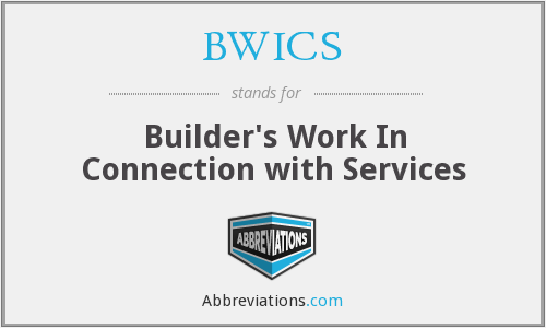 BWICS - Builder's Work In Connection with Services
