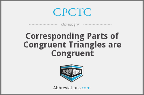 CPCTC - Corresponding Parts of Congruent Triangles are Congruent
