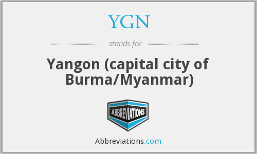 YGN - Yangon (capital city of Burma/Myanmar)