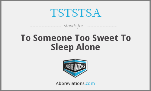TSTSTSA - To Someone Too Sweet To Sleep Alone