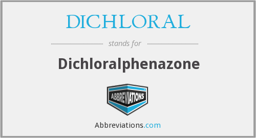 DICHLORAL - Dichloralphenazone