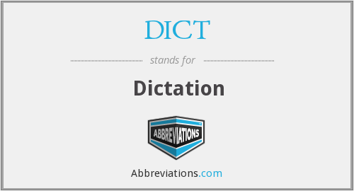 What does dictation stand for?