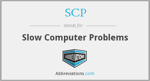SCP - Slow Computer Problems