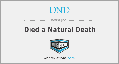 DND - Died a Natural Death