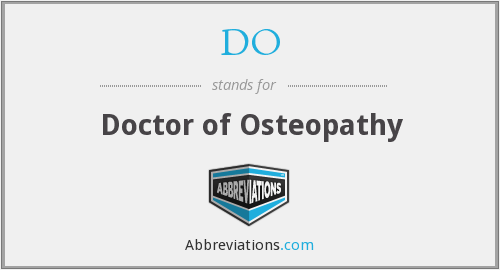 DO - Doctor of Osteopathy