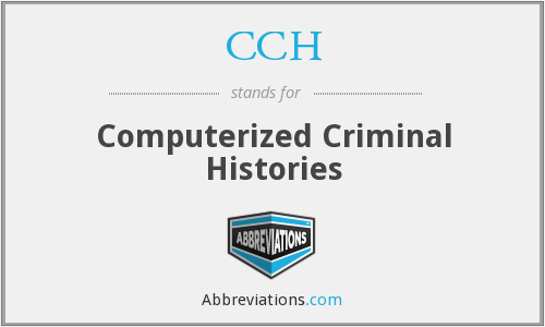 CCH - Computerized Criminal Histories