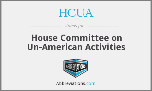 HCUA - House Committee on Un-American Activities