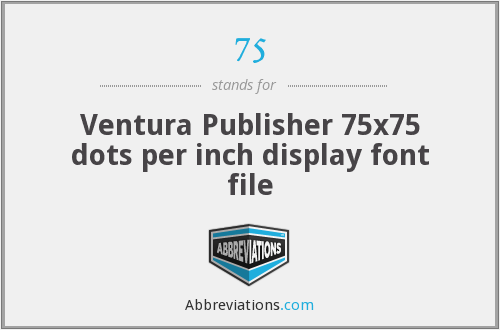 75 - Ventura Publisher 75x75 dots per inch display font file
