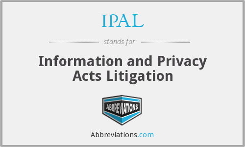 IPAL - Information and Privacy Acts Litigation