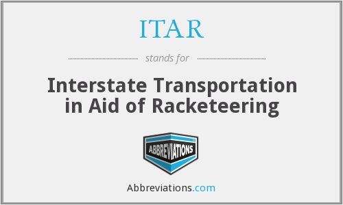 ITAR - Interstate Transportation in Aid of Racketeering