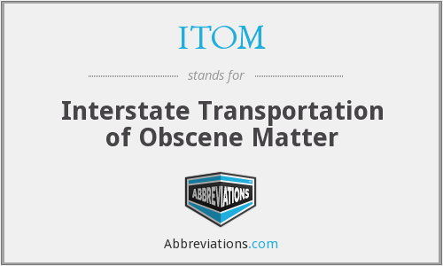 ITOM - Interstate Transportation of Obscene Matter
