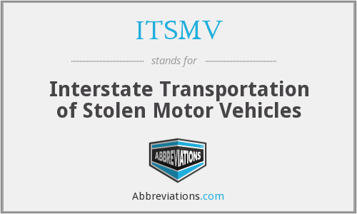 ITSMV - Interstate Transportation of Stolen Motor Vehicles