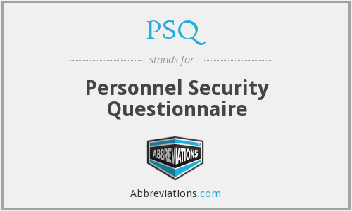 PSQ - Personnel Security Questionnaire