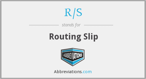 R/S - Routing Slip