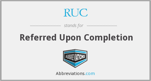 RUC - Referred Upon Completion