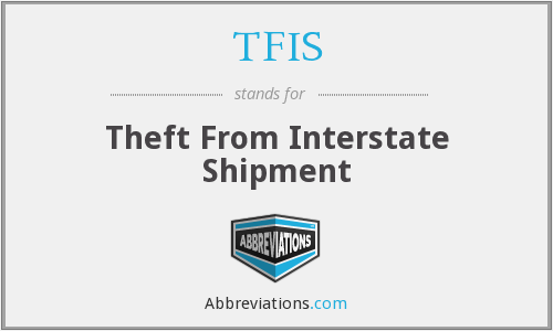 TFIS - Theft From Interstate Shipment