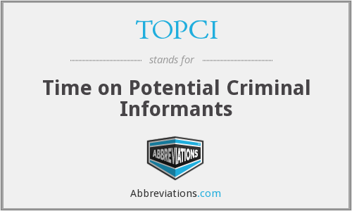 TOPCI - Time on Potential Criminal Informants