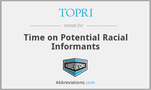 TOPRI - Time on Potential Racial Informants