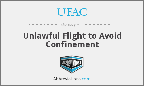UFAC - Unlawful Flight to Avoid Confinement