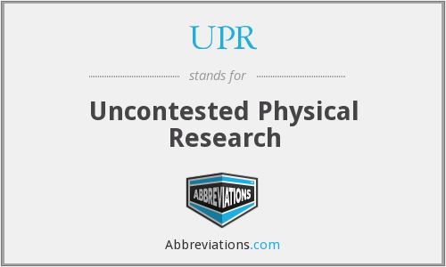 UPR - Uncontested Physical Research