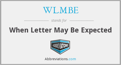 WLMBE - When Letter May Be Expected