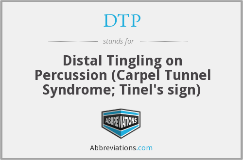 DTP - Distal Tingling on Percussion (Carpel Tunnel Syndrome; Tinel's sign)