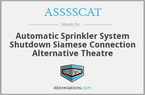 ASSSSCAT - Automatic Sprinkler System Shutdown Siamese Connection Alternative Theatre