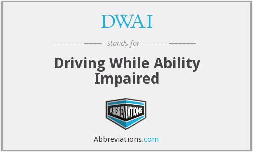 DWAI - Driving While Ability Impaired