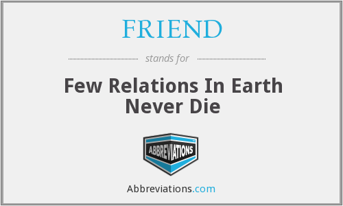 FRIEND - Few Relations In Earth Never Die