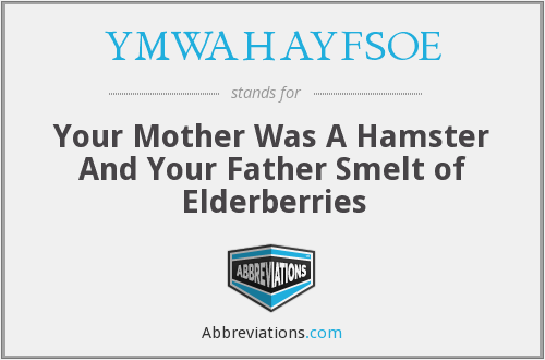YMWAHAYFSOE - Your Mother Was A Hamster And Your Father Smelt of Elderberries