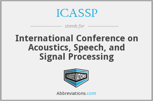 ICASSP - International Conference on Acoustics, Speech, and Signal Processing