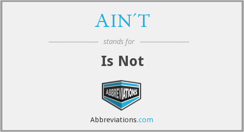 AIN'T - Is Not