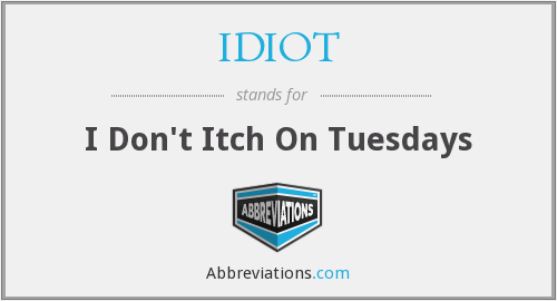 IDIOT - I Don't Itch On Tuesdays