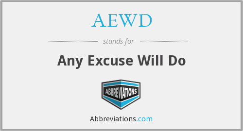 AEWD - Any Excuse Will Do