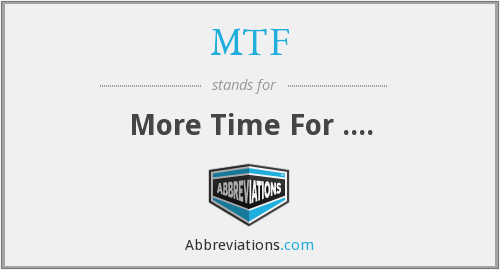 MTF - More Time For ....