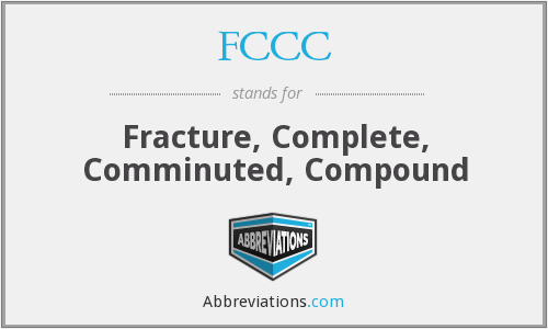 FCCC - Fracture, Complete, Comminuted, Compound