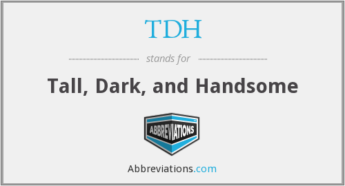 TDH - Tall, Dark, and Handsome