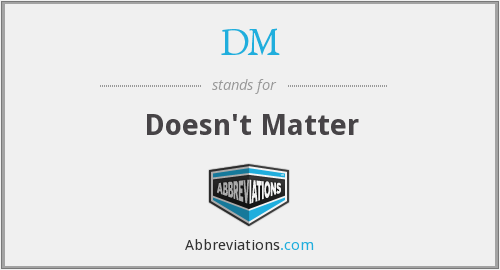 DM - Doesn't Matter