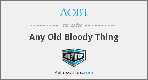 AOBT - Any Old Bloody Thing