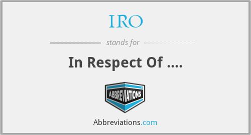 IRO - In Respect Of ....