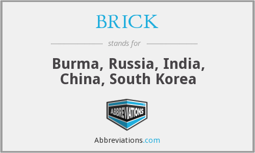 BRICK - Burma, Russia, India, China, South Korea