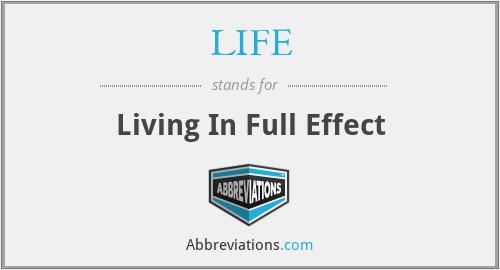 LIFE - Living In Full Effect