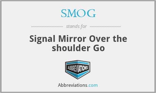 SMOG - Signal Mirror Over the shoulder Go