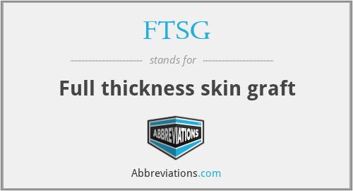 FTSG - Full thickness skin graft