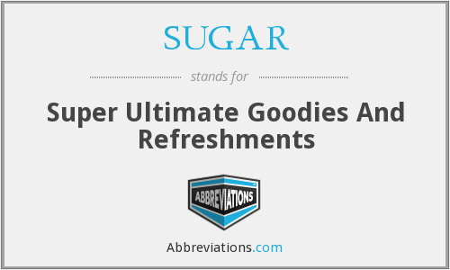 SUGAR - Super Ultimate Goodies And Refreshments
