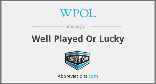 WPOL - Well Played Or Lucky